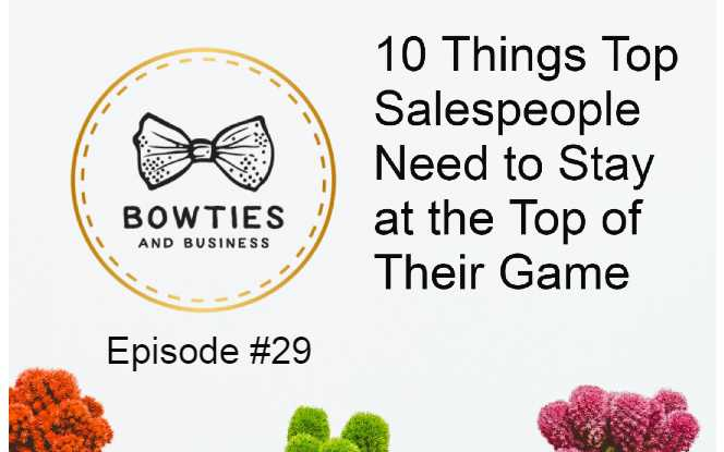 Bowties and Business Logo Episode #29 10 THings Top Sales people need to Stay on top of their game