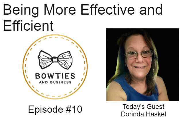 picture of Dorinda Haskel next to the bow ties and business logo and Being More Effective and Efficient Episode #13