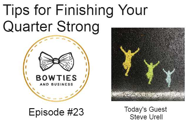 Finishing The Quarter Strong Episode #23
