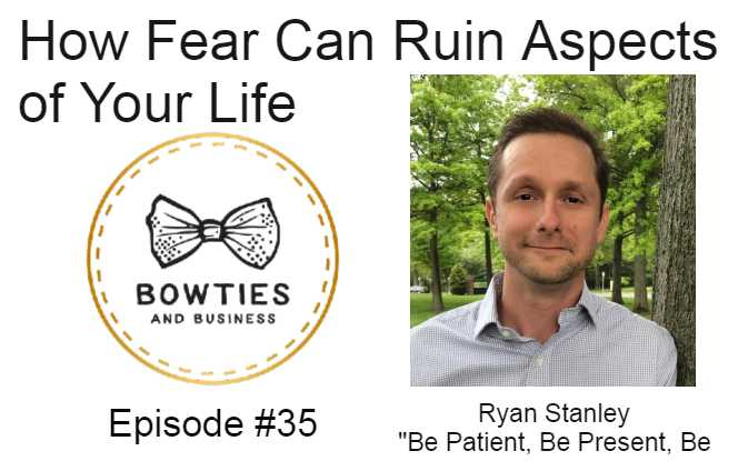 How Fear Can Ruin Aspects of Your Life with Ryan Stanley