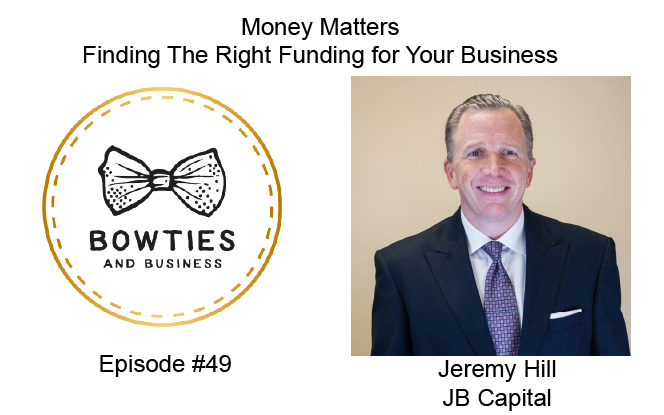 Money Matters - Finding The Right Funding For Your Business with Jeremy Hill - Episode 49