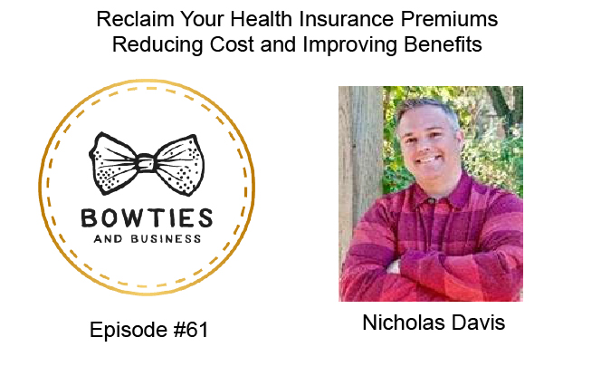 Reclaim Your Health Insurance Premium Reduce Cost and Improve benefits with Nicholas Davis